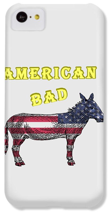 American IPhone 5c Case featuring the digital art American Bad Ass by John Da Graca