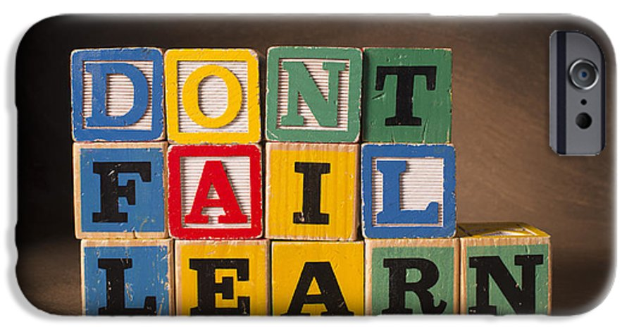 Don't Fail Learn IPhone 6 Case featuring the photograph Dont Fail Learn by Art Whitton