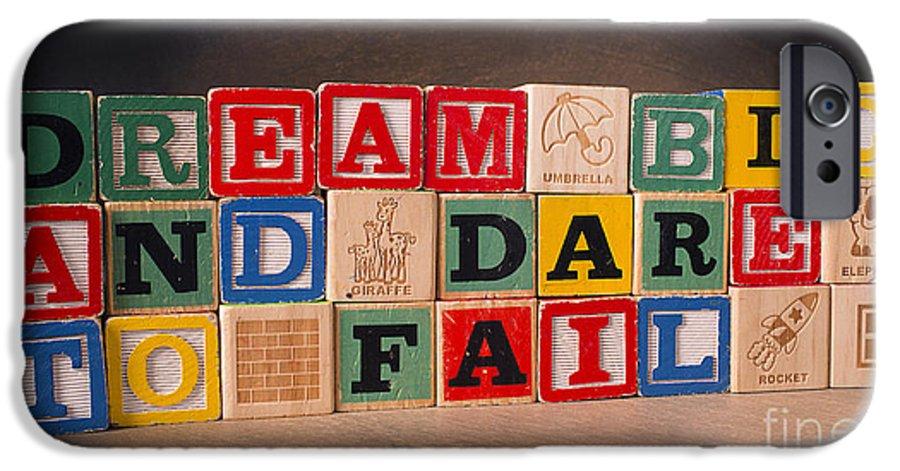 Dream Big And Dare To Fail IPhone 6 Case featuring the photograph Dream Big And Dare To Fail by Art Whitton