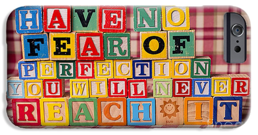 Have No Fear Of Perfection You Will Never Reach It IPhone 6 Case featuring the photograph Have No Fear Of Perfection You Will Never Reach It by Art Whitton
