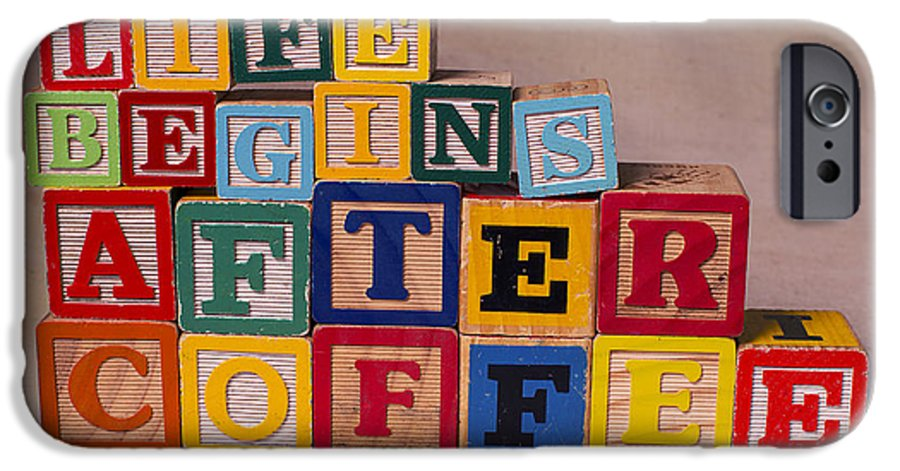 Life Begins After Coffee IPhone 6 Case featuring the photograph Life Begins After Coffee by Art Whitton