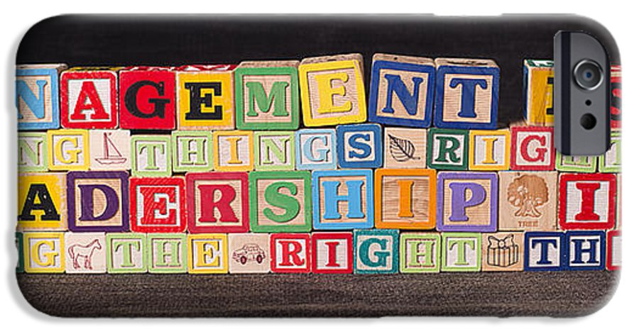 Management Is Doing Things Right; Leadership Is Doing The Right Things IPhone 6 Case featuring the photograph Management Is Doing Things Right Leadership Is Doing The Right Things by Art Whitton
