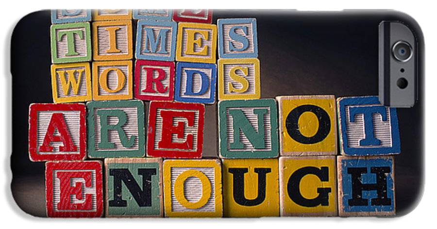 Sometimes Words Are Not Enough IPhone 6 Case featuring the photograph Sometimes Words Are Not Enough by Art Whitton