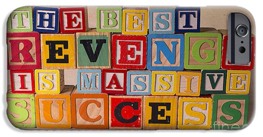 The Best Revenge Is Massive Success IPhone 6 Case featuring the photograph The Best Revenge Is Massive Success by Art Whitton