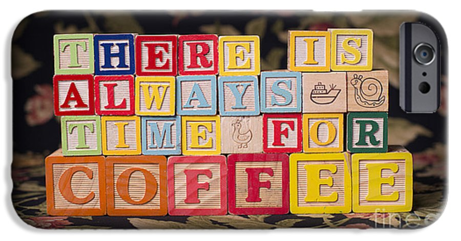 There Is Always Time For Coffee IPhone 6 Case featuring the photograph There Is Always Time For Coffee by Art Whitton