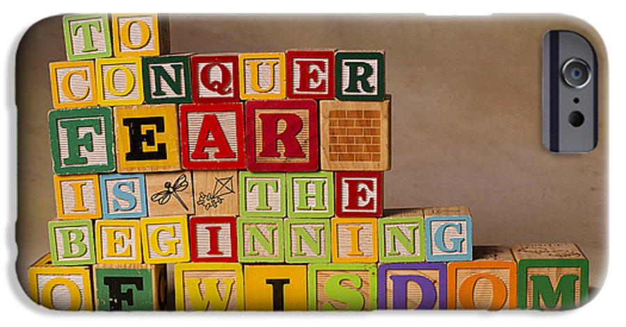 To Conquer Fear Is The Beginning Of Wisdom IPhone 6 Case featuring the photograph To Conquer Fear Is The Beginning Of Wisdom by Art Whitton