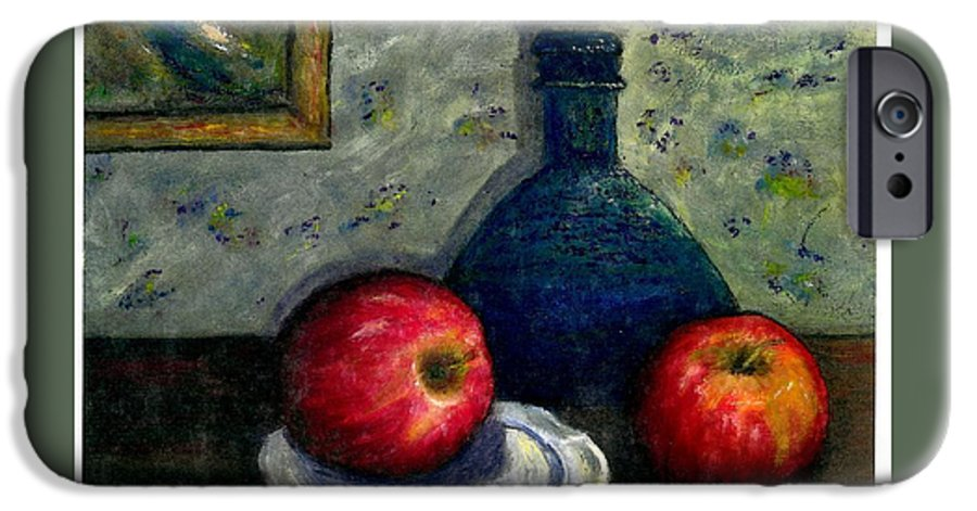 Still Life IPhone 6 Case featuring the painting Apples And Bottles by Gail Kirtz