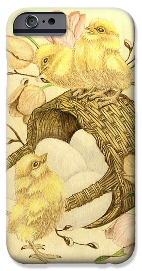 Chicks IPhone 6 Case featuring the pyrography Baby Chicks by Danette Smith