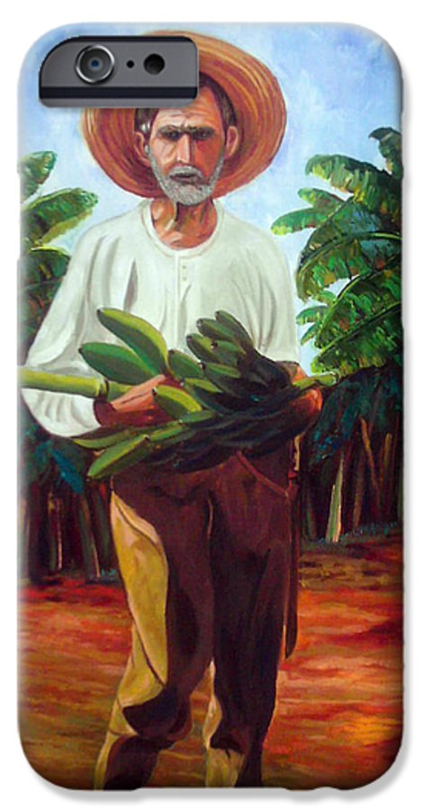 Cuban Art IPhone 6 Case featuring the painting Banana Farmer by Jose Manuel Abraham