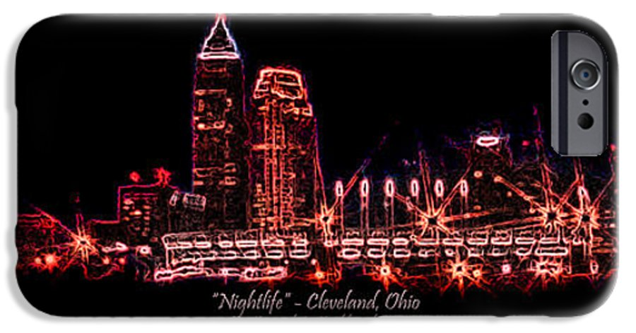 Cleveland IPhone 6 Case featuring the photograph Nightlife by Kenneth Krolikowski