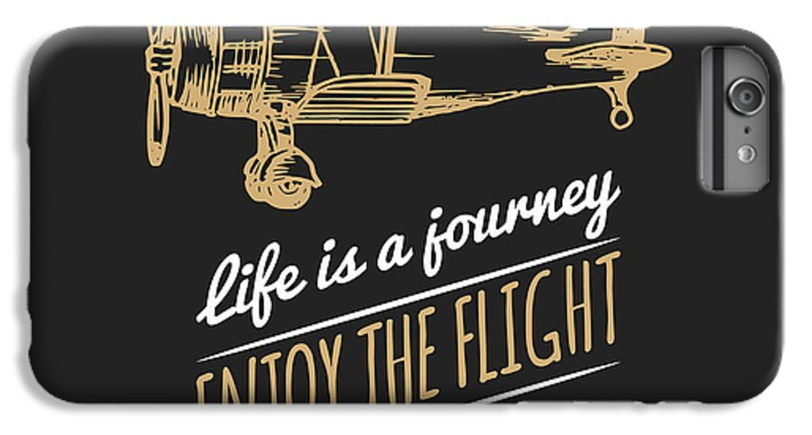 Plane IPhone 6 Plus Case featuring the digital art Life Is A Journey, Enjoy The Flight by Vlada Young