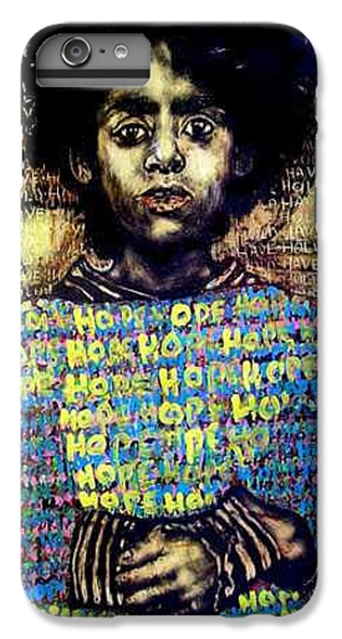 IPhone 6 Plus Case featuring the mixed media Hope by Chester Elmore