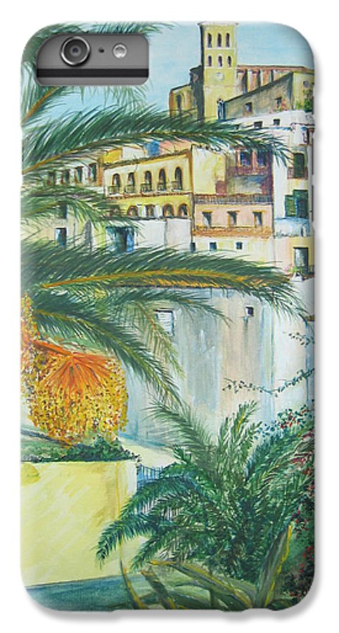 Ibiza Old Town IPhone 6 Plus Case featuring the painting Old Town Ibiza by Lizzy Forrester