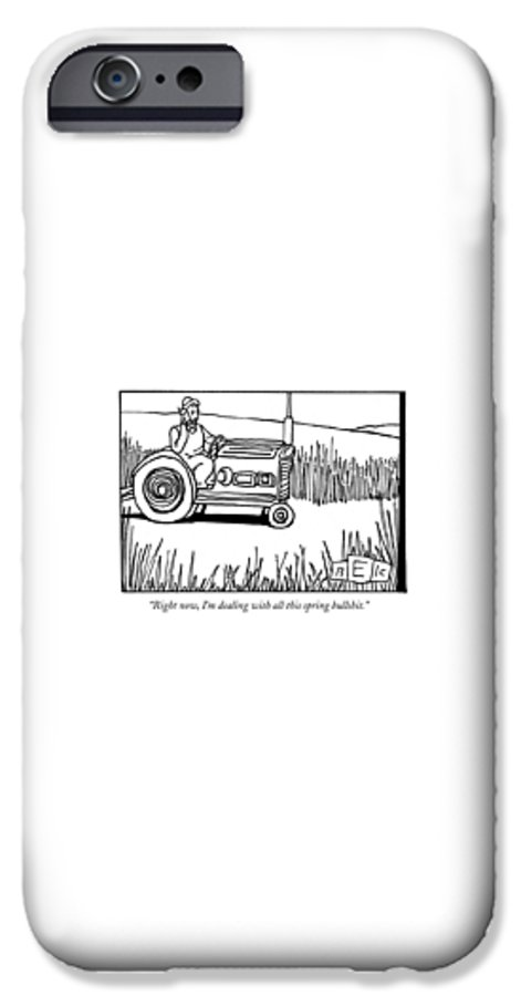 Spring IPhone 6s Case featuring the drawing Right Now, I'm Dealing With All This Spring by Bruce Eric Kaplan