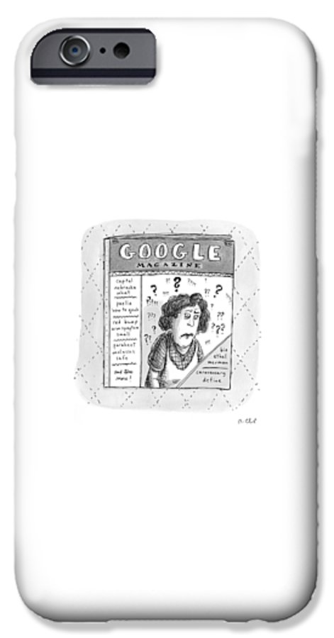Google IPhone 6s Case featuring the drawing A Magazine Titled Google Magazine by Roz Chast