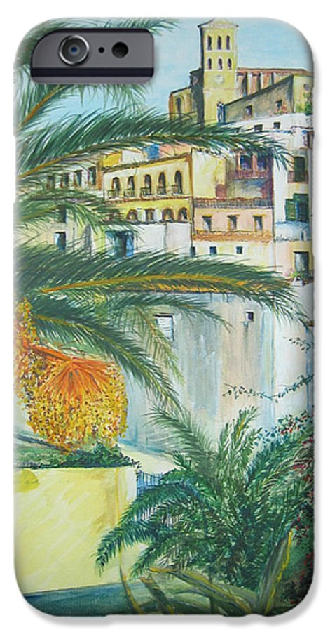 Ibiza Old Town IPhone 6s Case featuring the painting Old Town Ibiza by Lizzy Forrester