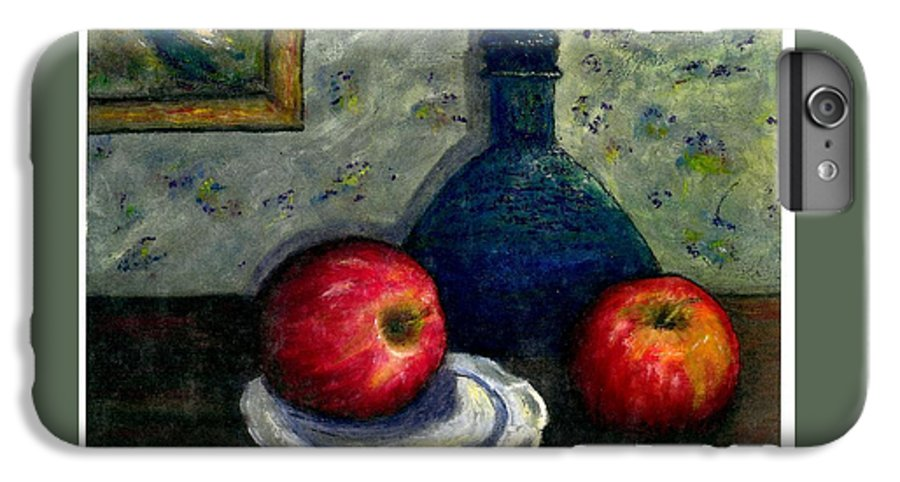 Still Life IPhone 6s Plus Case featuring the painting Apples And Bottles by Gail Kirtz