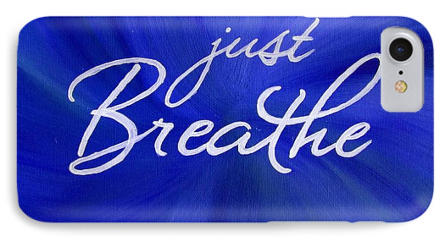 Just Breathe IPhone 7 Case featuring the painting Just Breathe - Blue by Michelle Eshleman