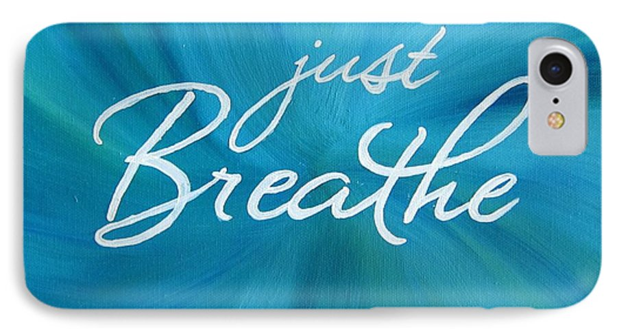 Just Breathe IPhone 7 Case featuring the painting Just Breathe - Aqua by Michelle Eshleman