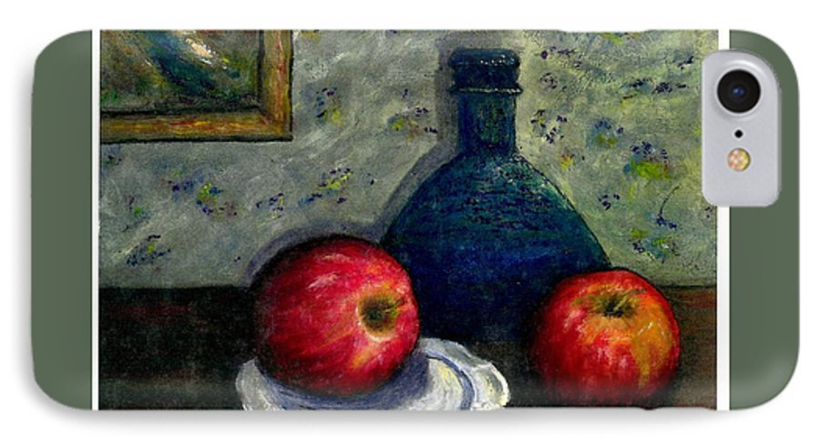 Still Life IPhone 7 Case featuring the painting Apples And Bottles by Gail Kirtz