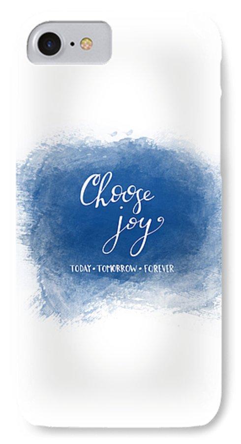 Choose Joy IPhone 7 Case featuring the mixed media Choose Joy by Nancy Ingersoll