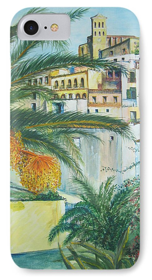 Ibiza Old Town IPhone 7 Case featuring the painting Old Town Ibiza by Lizzy Forrester