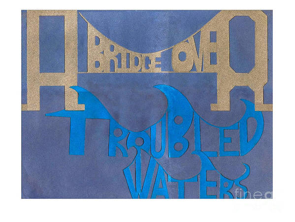 Dave Poster featuring the mixed media A Bridge Over Troubled Waters by Dave Atkins