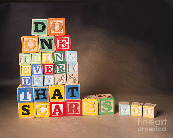 Do One Thing Every Day That Scares You Poster featuring the photograph Do One Thing Every Day That Scares You by Art Whitton