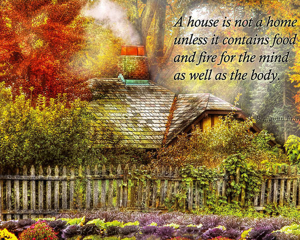 House Poster featuring the photograph Inspirational - Home Is Where It's Warm Inside - Ben Franklin by Mike Savad