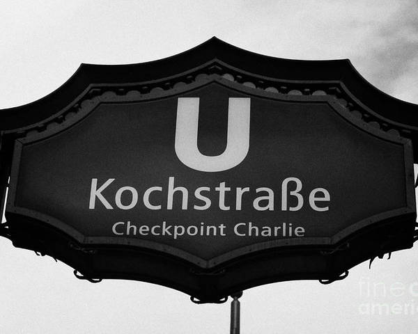 Berlin Poster featuring the photograph Kochstrasse U-bahn Station Sign Checkpoint Charlie Berlin Germany by Joe Fox