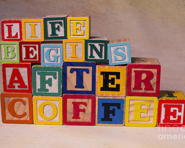 Life Begins After Coffee Poster featuring the photograph Life Begins After Coffee by Art Whitton