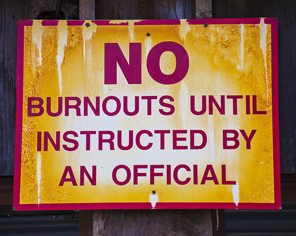 No Burnouts Sign Poster featuring the photograph No Burnouts Sign by Garry Gay