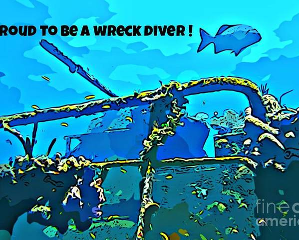 Scuba Diving Art Poster featuring the photograph Proud To Be A Wreck Diver by John Malone
