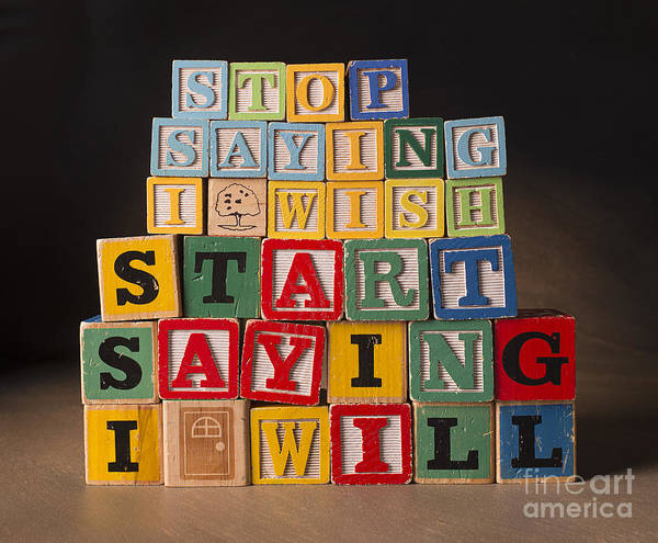 Stop Saying I Wish And Start Saying I Will Poster featuring the photograph Stop Saying I Wish And Start Saying I Will by Art Whitton