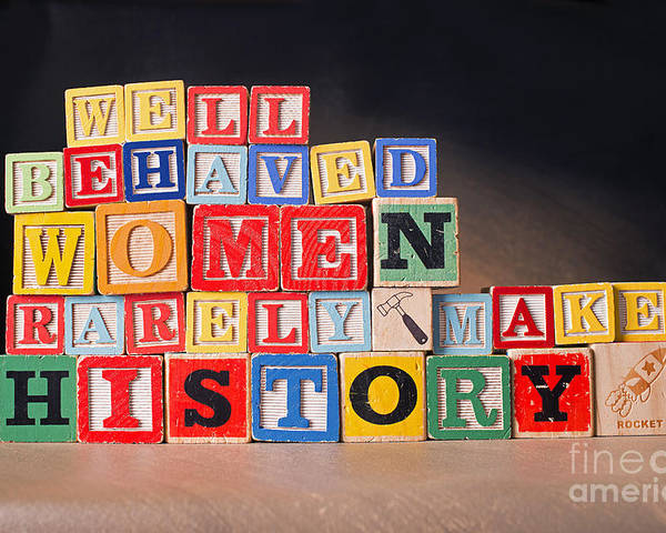 Well-behaved Women Rarely Make History Poster featuring the photograph Well Behaved Women Rarely Make History by Art Whitton