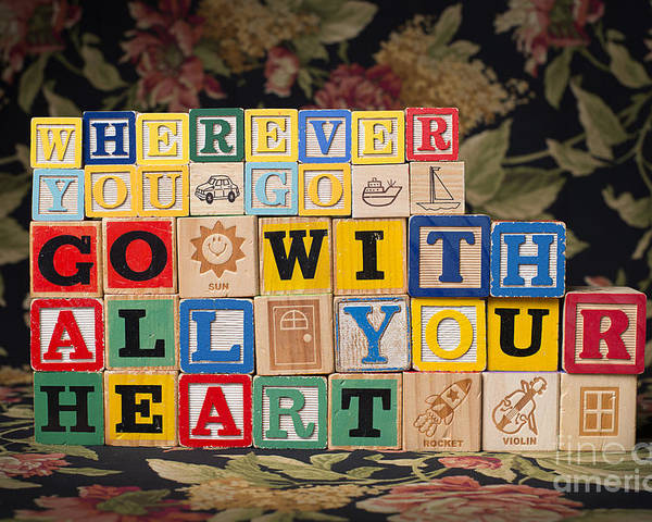Wherever You Go Go With All Your Heart Poster featuring the photograph Wherever You Go Go With All Your Heart by Art Whitton