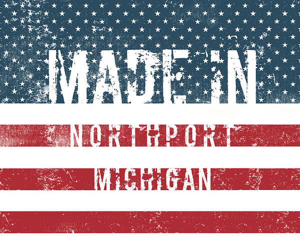 Northport Poster featuring the digital art Made In Northport, Michigan by Tinto Designs