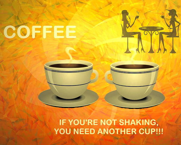 Coffee Poster featuring the digital art Coffee, Another Cup Please by Joyce Dickens