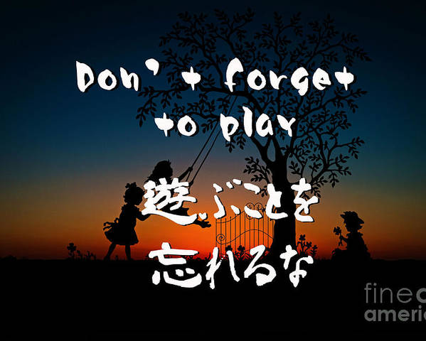 Quote Poster featuring the digital art Don't Forget To Paly by Nobu Nihira