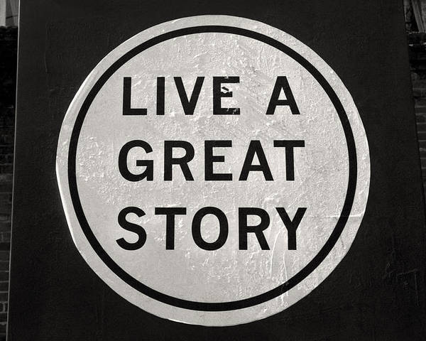 Inspirational Quotes Live A Great Story Black And White Photography Poster By Andy Moine