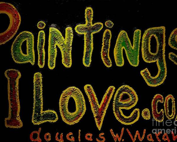 Paintings I Love.com Poster featuring the mixed media Paintings I Love.com 4 by Douglas W Warawa