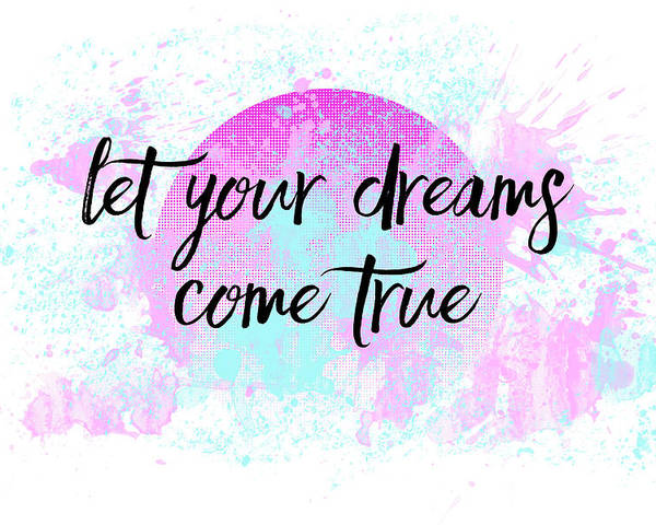 Abstract Poster featuring the digital art Text Art Let Your Dreams Come True by Melanie Viola