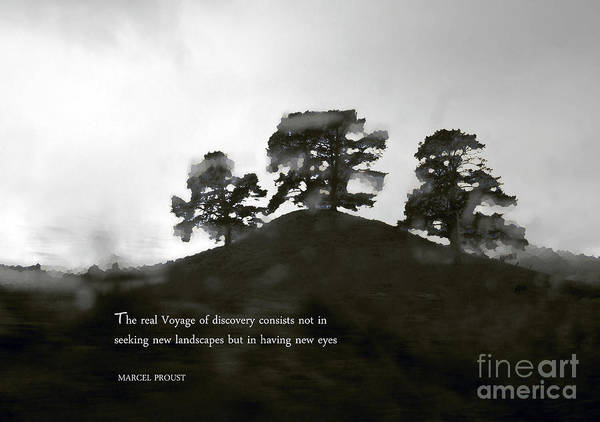 The Real Voyage Of Discovery Consists Not In Seeking New Landscapes But In Having New Eyes Poster featuring the photograph The Real Voyage Of Discovery by Karen Lewis