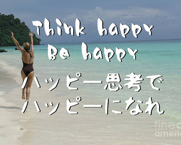 Happy Poster featuring the digital art Think Happy Be Happy by Nobu Nihira