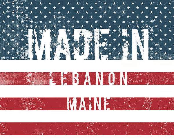 Lebanon Poster featuring the digital art Made In Lebanon, Maine by Tinto Designs
