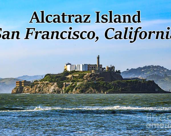 Alcatraz Island Poster featuring the photograph Alcatraz Island, San Francisco, California by G Matthew Laughton