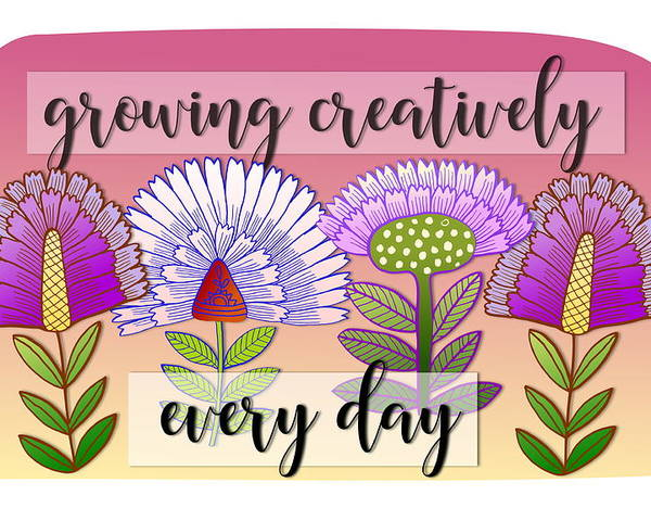 Flowers Poster featuring the digital art Growing Creatively by Elaine Jackson