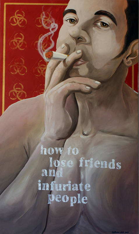 Oil Poster featuring the painting How To Lose Friends And Infuriate People by Matthew Lake