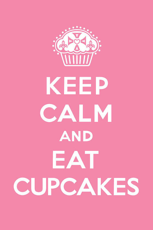 Cupcakes Poster featuring the digital art Keep Calm And Eat Cupcakes - Pink by Andi Bird