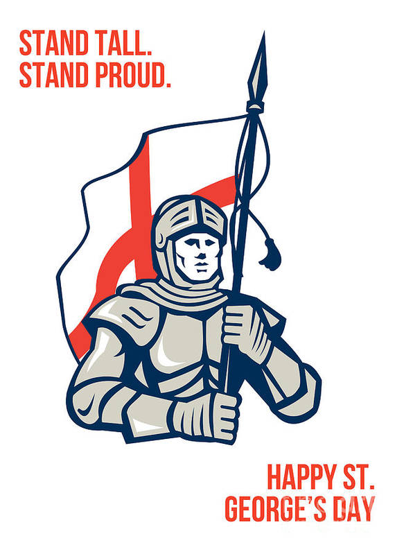 St George Poster featuring the digital art Stand Tall Proud English Happy St George Greeting Card by Aloysius Patrimonio
